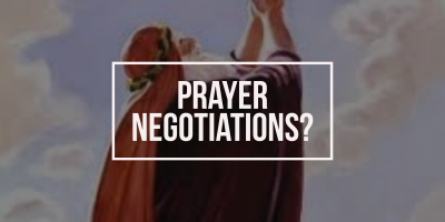 Prayer Negotiations? (Genesis 18:16-33)