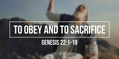 To Obey and to Sacrifice (Genesis 22:1-19)