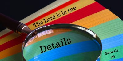 The Lord is in the Details (Genesis 24)