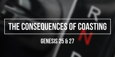 The Consequences of Coasting (Genesis 25 & 27)