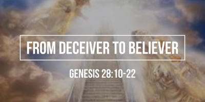 From Deceiver to Believer (Genesis 28:10-22)