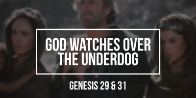 God Watches Over the Underdog (Genesis 29&31)
