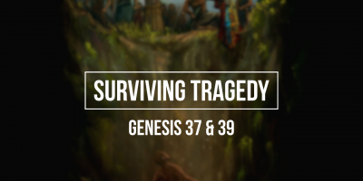 Surviving Tragedy (Genesis 37 & 39)
