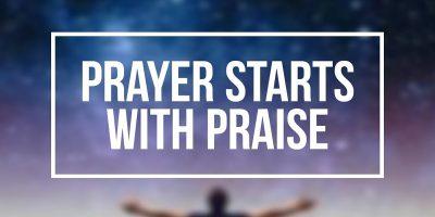 Prayer Starts with Praise