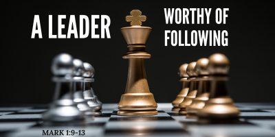 A Leader Worthy of Following (Mark 1:9-13)