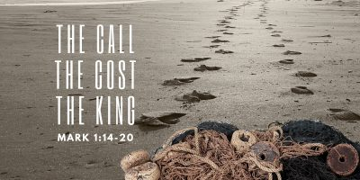 The Call, The Cost and The King (Mark 1:14-20)