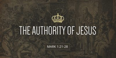 The Authority of Jesus (Mark 1:21-28)