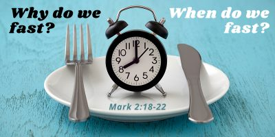 Why do we Fast? When do we Fast? (Mark 2:18-22)
