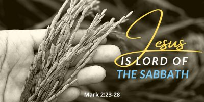 Jesus is Lord of the Sabbath (Mark 2:23-28)