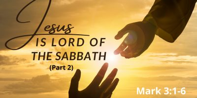 Jesus is Lord of the Sabbath Part 2 (Mark 3:1-6)