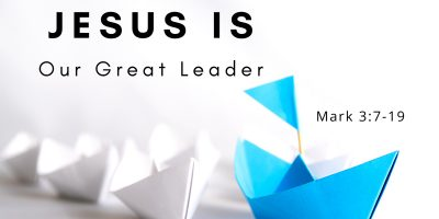 Jesus is Our Great Leader (Mark 3:7-19)