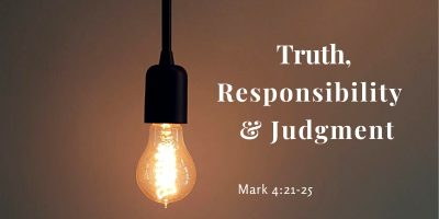 Truth, Responsibility & Judgment (Mark 4:21-25)