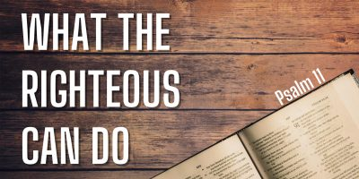 What the Righteous Can Do (Psalm 11)
