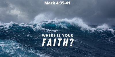 Where is Your Faith? (Mark 4:35-41)