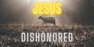Jesus Dishonored (Mark 6:1-6)