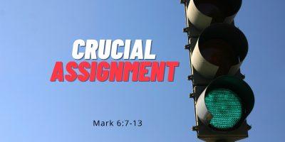 Crucial Assignment (Mark 6:7-13)