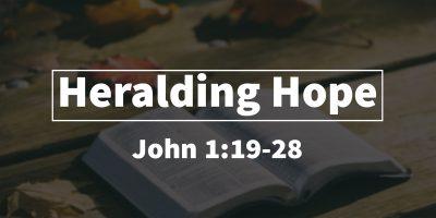 Heralding Hope (John 1:19-28)