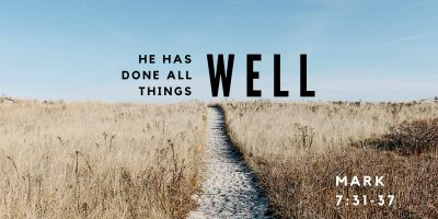 He Has Done All Things Well (Mark 7:31-37)