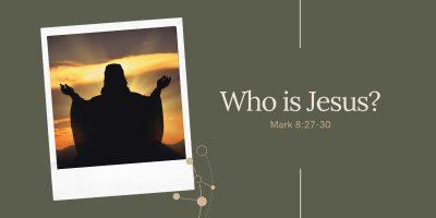Who is Jesus? (Mark 8:27-30)