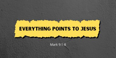 Everything Points to Jesus