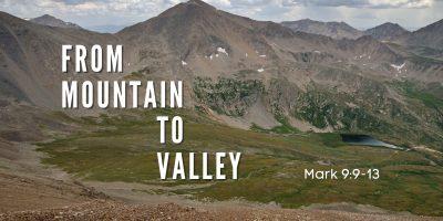 From Mountain to Valley (Mark 9:9-13)