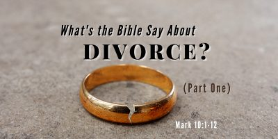 What's the Bible Say About Divorce? (Part 1 Mark 10:1-12)