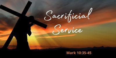 Sacrificial Service (Mark 10:35-45)