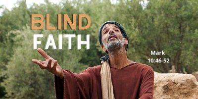Blind Faith (Mark 10:46-52)