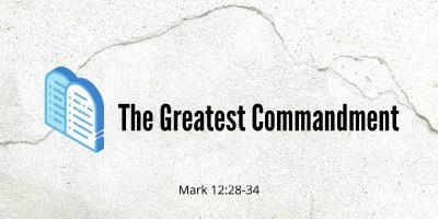 The Greatest Commandment (Mark 12:28-34)