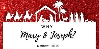 Why Mary & Joseph (Matthew 1:18-25)