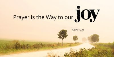 Prayer is the Way to our Joy (John 16:20-24)