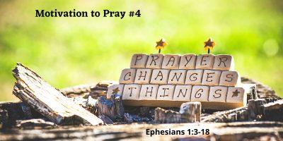 Prayer Changes Things (Eph. 1:3-18)