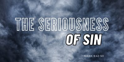 The Seriousness of Sin (Mark 9:42-50)