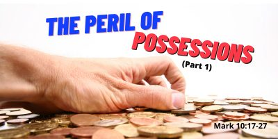 The Peril of Possessions (Mark 10:17-27)