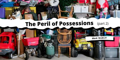 The Peril of Possessions Part 2 (Mark 10:28-32)