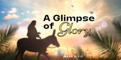 A Glimpse of Glory (Mark 11:1-11)