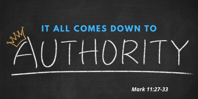 It All Comes Down to Authority (Mark 11:27-33)