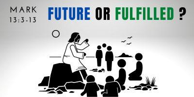 Future or Fulfilled? (Mark 13:3-13)